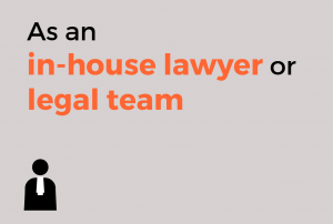 As an in-house lawyer or legal team
